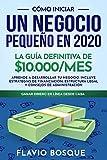 Cómo iniciar un negocio pequeño en #2020: La Guía Definitiva de $10.000/mes - Aprende a Desarrollar tu Negocio. Incluye Estrategias de Financiación, Estructura Legal y Consejos de Administración