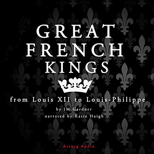 Great French Kings: from Louis XII to Louis-Philippe audiobook cover art