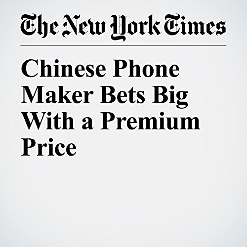 Chinese Phone Maker Bets Big With a Premium Price copertina