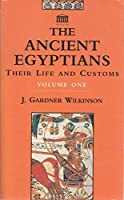 Ancient Egyptians: Their Life and Customs v.1