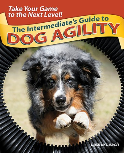 The Intermediate's Guide to Dog Agility: Take Your...