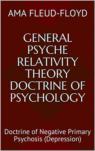 General Psyche Relativity Theory Doctrine of Psychology: Doctrine of Negative Primary Psychosis (Depression) (English Edition)