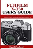 Fujifilm X-T30 Users Guide: An Easy and Simplified Beginner to Expert User Guide for mastering your FUJIFILM X-T30 with Tips, Tricks and Hidden Features to Master your camera like a pro