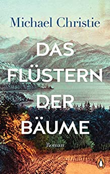 Das Flüstern der Bäume: Roman (German Edition) by [Michael Christie, Stephan Kleiner]