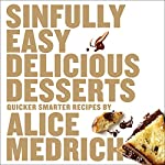 Sinfully Easy Delicious Desserts: Quicker, Smarter Recipes
