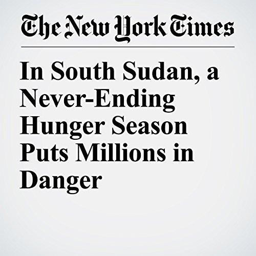 In South Sudan, a Never-Ending Hunger Season Puts Millions in Danger copertina