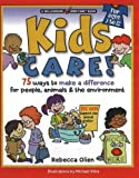 Kids Care!: 75 Ways to Make a Difference for People, Animals & the Environment: 75 Ways to Make a Difference for People, Animals and the Environment (Williamson Kids Can series)