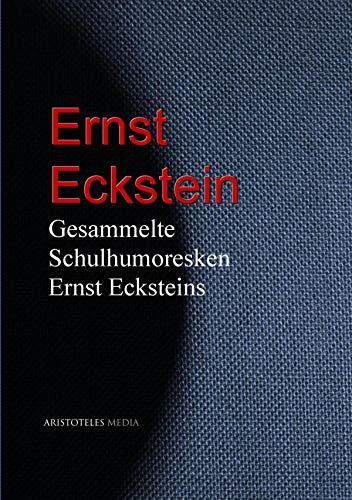 Gesammelte Schulhumoresken Ernst Ecksteins (German Edition)