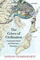 The Crises of Civilization: Exploring Global and Planetary Histories