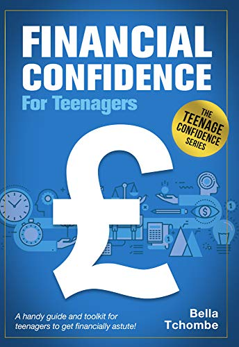 Financial Confidence For Teenagers: A Handy Guide And Toolkit For Teenagers To Get...