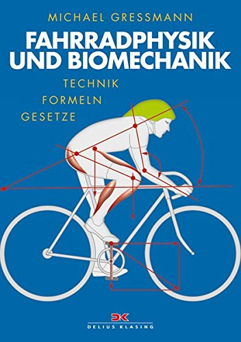 Fahrradphysik und Biomechanik: Technik - Formeln - Gesetze