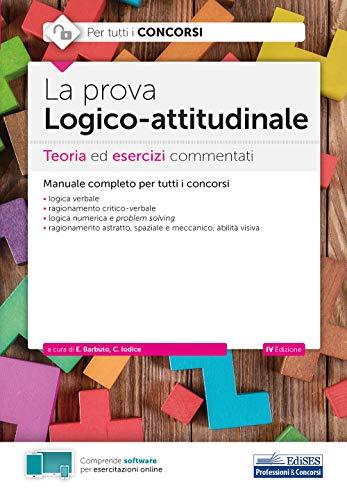 La prova Logico-attitudinale: Teoria ed esercizi commentati per tutti i concorsi