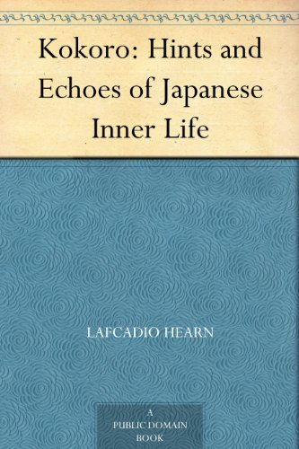 Kokoro: Hints and Echoes of Japanese Inner Life (English Edition)の詳細を見る