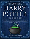 The Unofficial Harry Potter Cookbook: 200+ delicious and magical recipes for Harry Potter Enthusiasts to Conjure in the Common Room or the Great Hall
