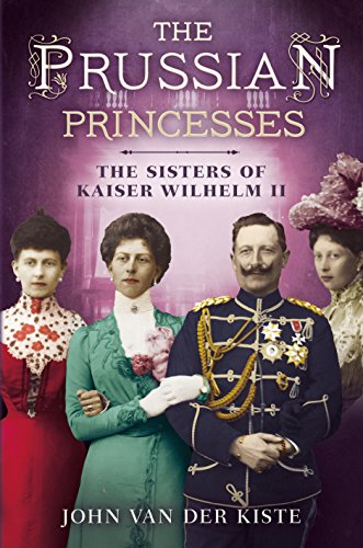 Prussian Princesses: The Sisters of Kaiser Wilhelm II