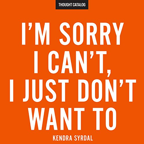 I'm Sorry I Can't, I Just Don't Want To                   By:                                                                                                                                 Kendra Syrdal                               Narrated by:                                                                                                                                 Hallie Ricardo                      Length: 1 hr and 54 mins     Not rated yet     Overall 0.0