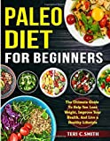 Paleo Diet For Beginners: The Ultimate Guide to Help You Loss Weight , Improve your Health, And Live...