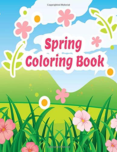 Spring Coloring Book: An Easy and Simple Spring Coloring Book for Children of All Ages, Flowers, Animals and More. (Volume 1)