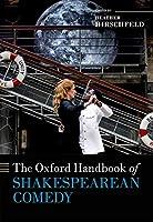 The Oxford Handbook of Shakespearean Comedy (Oxford Handbooks)