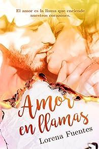 Amor en Llamas: El amor es la llama que enciende nuestros corazones. par Lorena Fuentes