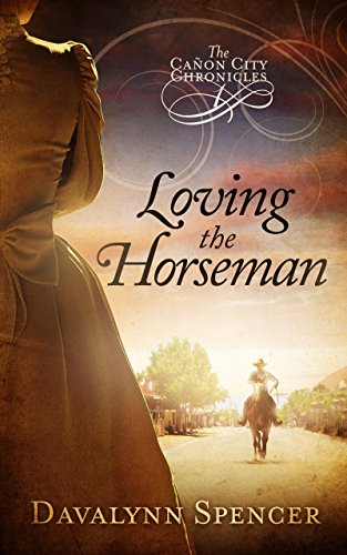 Loving the Horseman: The Cañon City Chronicles - Book 1 by [Davalynn Spencer]