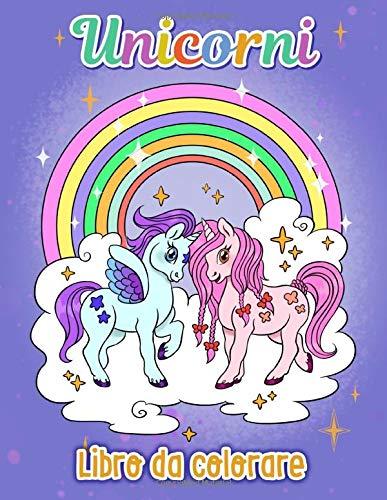 Unicorni Libro da colorare: Libro da colorare per bambini