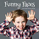 Funny Faces, A No Text Picture Book: A Calming Gift for Alzheimer Patients and Senior Citizens Living With Dementia (Soothing Picture Books for the Heart and Soul)