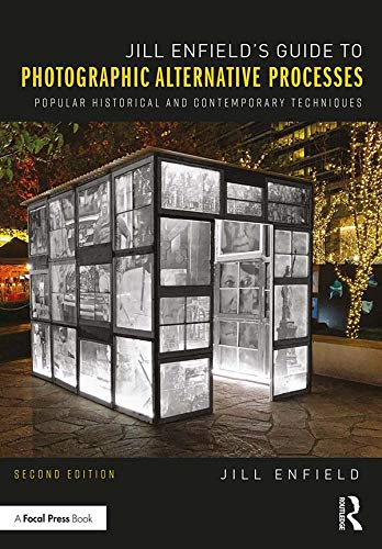 Jill Enfield's Guide to Photographic Alternative Processes: Popular Historical and Contemporary Techniques (Alternative Process Photography) (English Edition)