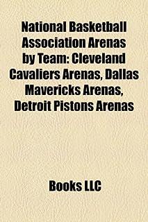 National Basketball Association Arenas by Team: Cleveland Cavaliers Arenas, Dallas Mavericks Arenas, Detroit Pistons Arenas