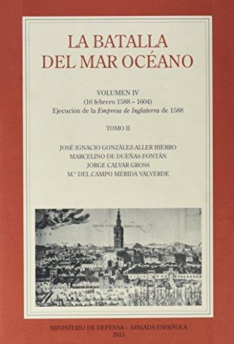 La Batalla del Mar Océano. Vol. IV: TOMO II (16 febrero 1588-1604) Ejecución de la Empresa de Inglaterra de 1588: 7