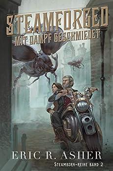 Steamforged – Mit Dampf geschmiedet (Steamborn-Reihe 2) (German Edition) por [Eric Asher, Franziska Humphrey]