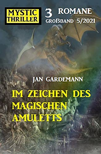 Im Zeichen des magischen Amuletts: Mystic Thriller Großband 3 Romane 5/2021