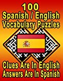 100 Spanish/English Vocabulary Puzzles: Learn and Practice Spanish By Doing FUN Puzzles! 100 8.5 x 11 Crossword Puzzles With Clues In English, Answers in Spanish: 64 (On Target Puzzles)