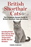 British Shorthair Cats: The Complete Owners Guide to British Shorthair Cats and Kittens Including British Blue, Buying, Daily Care, Personality, Temperament, ... Health, Diet and Breeders (English Edition)