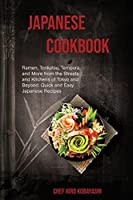 Japanese Cookbook Ramen, Tonkatsu, Tempura, and More from the Streets and Kitchens of Tokyo and Beyond. Quick and Easy Japanese Recipes