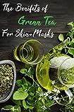 The Benefits of Green Tea for skin + Masks: Scientific reasons & natural facial masks recipes (English Edition)