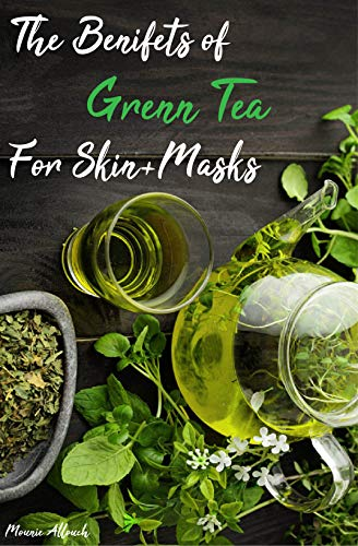 The Benefits of Green Tea for skin …
