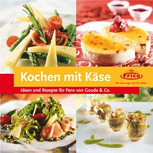 Kochen mit Käse. Ideen und Rezepte für Fans von Gouda...