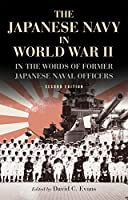 The Japanese Navy in World War II: In the Words of Former Japanese Naval Officers