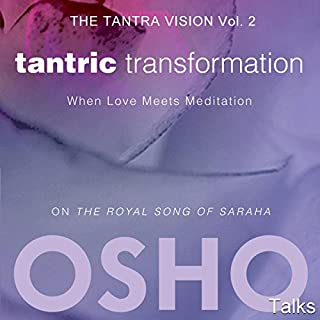 Tantric Transformation (The Tantra Vision Vol. 2)     When Love Meets Meditation              By:                                                                                                                                 OSHO                               Narrated by:                                                                                                                                 OSHO                      Length: 16 hrs and 13 mins     9 ratings     Overall 4.9
