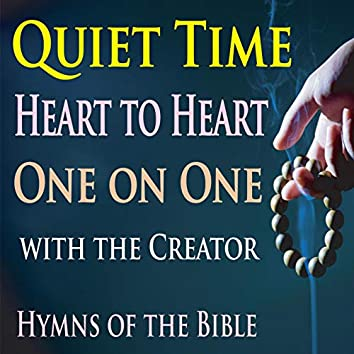 Quiet Time, Heart To Heart, One On One with the Creator (Hymns of the Bible)