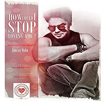 How Could I Stop Loving You (Valentines Day Special)