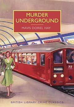 Murder Underground (British Library Crime Classics) by [Mavis Doriel Hay, Stephen Booth]