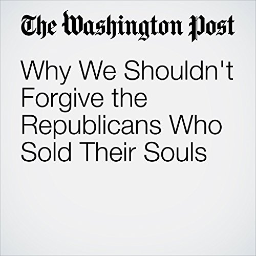 Why We Shouldn't Forgive the Republicans Who Sold Their Souls cover art