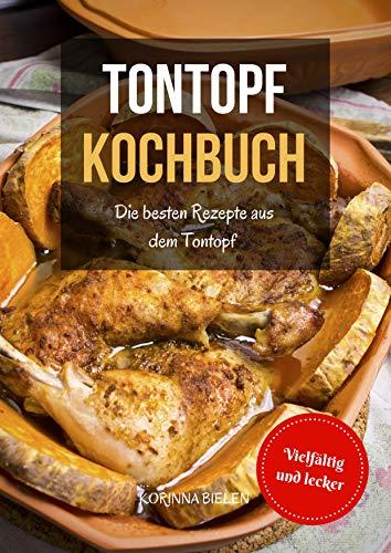 Tontopf Kochbuch: Die besten Rezepte aus dem Tontopf der Römer - Vielfältig und lecker