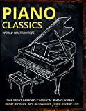 Piano Classics World Masterpieces: Piano Sheet Music Book. The Most Famous Classical Piano Songs. Mozart, Tchaikovsky, Beethoven, Chopin, Schubert, Rachmaninoff, Bach, Liszt, Debussy. Piano Music Book