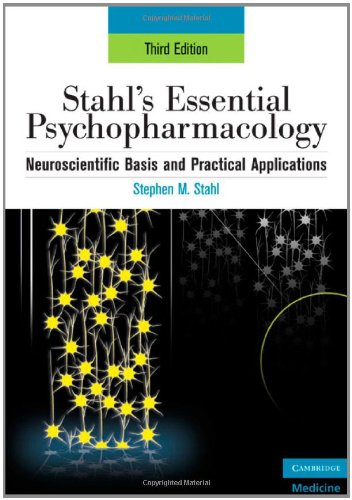 Stahl's Essential Psychopharmacology: Neuroscientific Basis and Practical Applications (Essential Psychopharmacology Ser