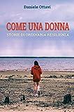 Come una donna: Storie di ordinaria resilienza (Italian Edition)