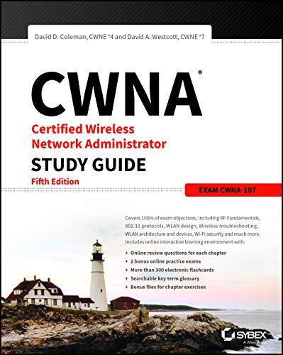 CWNA Certified Wireless Network Administrator Study Guide: Exam CWNA-107