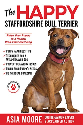 The Happy Staffordshire Bull Terrier: Raise Your Puppy to a Happy, Well-Mannered Dog (Happy Paw Series) (English Edition)